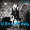 Till The World Ends [Radio Remixes Ep]